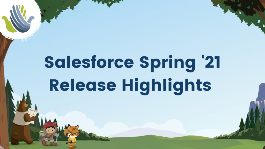 Salesforce Spring '21 Release Highlights